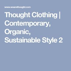 Thought Clothing   Contemporary, Organic, Sustainable Style 2