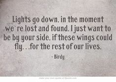 Birdy-wings lyrics <3 my new favorite song as of right now.