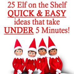 25 Elf on the Shelf quick and easy ideas that take under 5 minutes.