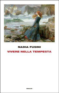 Nadia Fusini - Vivere nella tempesta