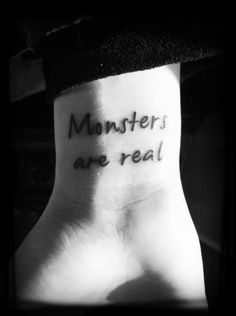 "This tattoo comes from a quote by Stephen King. ""Monsters are real, and ghosts are real too. They live inside us, and sometimes they win."""