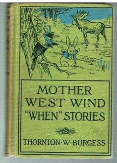 """Mother West Wind """"When"""" Stories by Thornton Burgess http://www.ebay.com/itm/Mother-West-wind-When-Stories-Thornton-Burgess-1917-1st-Thus-Antique-Book-/111007468210?pt=Antiquarian_Collectible=item19d88f8ab2"""