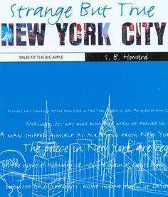 Strange But True: New York City: Tales of the Big Apple by S.B. Howard. $14.95. Author: S.B. Howard. Publisher: Globe Pequot; 1st edition (June 1, 2005). Publication: June 1, 2005. Series - Strange But True