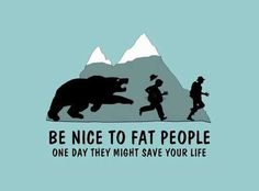 Be Nice To Fat People Motivational Love Quotes | Favorite Quotes
