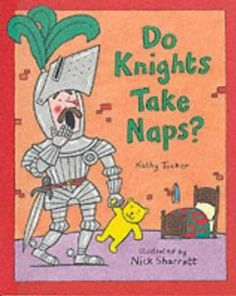 Do Knights Take Naps? Kathy Tucker-  My little guys love this one