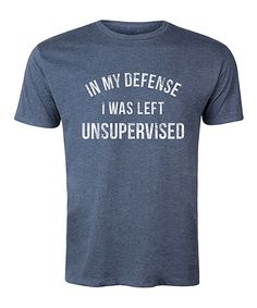 Take a look at this Heather Blue 'In My Defense I Was Left Unsupervised' Tee today!
