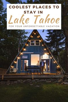 The best places to stay in Lake Tahoe, the USA, for an unforgettable vacation. The Coolest Staycations in Lake Tahoe You Must Visit!
