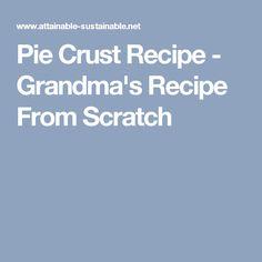 Pie Crust Recipe - Grandma's Recipe From Scratch