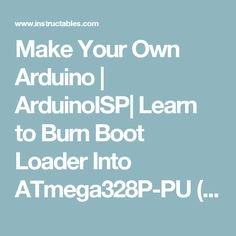 Make Your Own Arduino   ArduinoISP  Learn to Burn Boot Loader Into ATmega328P-PU (UPDATE): 6 Steps (with Pictures)
