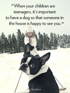 """""""When your children are teenagers, it's important to have a dog so that someone in the house is happ... - Namie Genkin"""