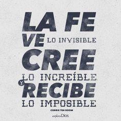 """""""La fe ve lo invisible, cree lo increíble y recibe lo imposible."""""""