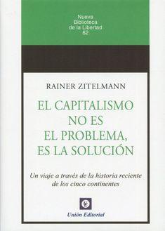 El capitalismo no es el problema, es la solución / Rainer Zitelmann. Unión, 2021 Cards Against Humanity, Advertising, Science
