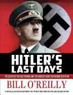 """Hitler's Last Days: The Death of the Nazi Regime and the World's Most Notorious Dictator by Bill O'Reilly. """"Hitler's Last Days"""" is a gripping account of the death of one of the most reviled villains of the 20th century--a man whose regime of murder and terror haunts the world even today. Adapted from Bill O'Reilly's historical thriller """"Killing Patton,"""" this book will have young readers--and grown-ups too--hooked on history."""