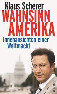 """Rezension: Amerikanisches Tagebuch –Mythos, Feindbild, gelobtes Land: Amerika ist vieles. Für ARD-Korrespondent Klaus Scherer ist es schlichtweg """"Wahnsinn"""". Unter diesem Titel hat er seine Erlebnisse aus vier Jahren USA in einem Buch zusammengefasst."""