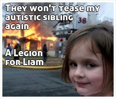 They won't tease my autistic sibling again   A Legion  for Liam  I can totally see Emily doing this.