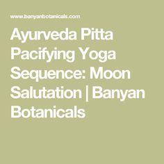 Ayurveda Pitta Pacifying Yoga Sequence: Moon Salutation | Banyan Botanicals