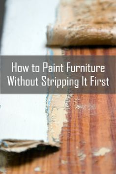 How to Paint Furniture Without Stripping First. I will need to know how to do this when I repaint furniture.