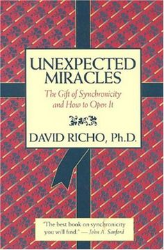Unexpected Miracles: The Gift Of Synchronicity, And How To Open It