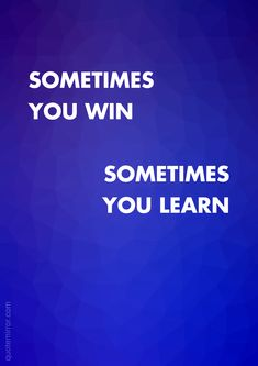 Sometimes you win sometimes you learn  – #experience #grow http://quotemirror.com/s/lafij
