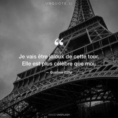 """Gustave Eiffel """"Je vais être jaloux de cette tour. Elle est plus célèbre que moi."""""""