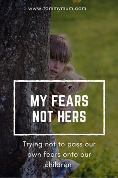 My fears not hers. Nobody wants their children to grow up scared but how do we not pass our fears on to our children. How to stop your child being scared and how to not pass on your own fears to them. #parenting #fears #scared #scaredchildren #nofear