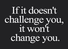 Challenge yields Change.