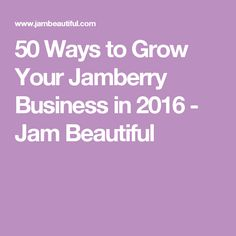 50 Ways to Grow Your Jamberry Business in 2016 - Jam Beautiful