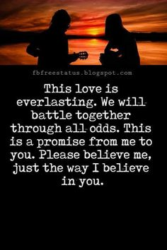 Love You Messages, This love is everlasting. We will battle together through all odds. This is a promise from me to you. Please believe me, just the way I believe in you.