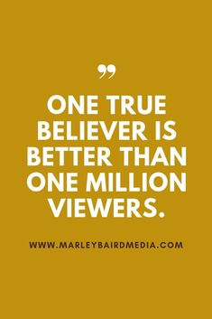 One True Believer is Better Than One Million Viewers - Marley Jaxx Short Inspirational Quotes, Motivational Quotes, Professional Quotes, Youtube Channel Art, Marketing Ideas, Marketing Tools, Media Marketing, Digital Marketing, Change Your Mindset
