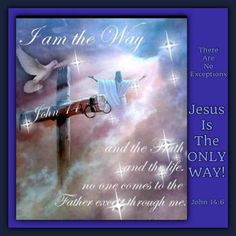 John Jesus saith unto him, I am the way, the truth, and the life: no man cometh unto the Fat John 14 6, The Life, No Way, Father, Bible, My Love, Words, Pai, Biblia
