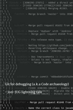 Git for debugging (a.k.a Code archaeology)  - Jozi-JUG lightning talk (21 Apr 2015)