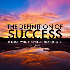 The definition of success is being who you were created to be.   TonyEvans.org