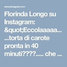 """Florinda Longo su Instagram: """"Eccolaaaaa......torta di carote pronta in 40 minuti😁😁😁😁..... che fatica aspettare che si raffreddi🙃🙃 #pasteepasticciconflò #tortadicarote…"""""""