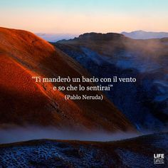 Pablo Neruda Un Bacio Nel Vento Poesie Bellissime Citazioni Citazioni Foto