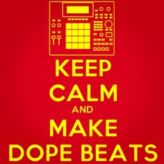 100drums:  keep calm and make dope beats   Make dope beats...