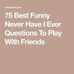 75 Best Funny Never Have I Ever Questions To Play With Friends