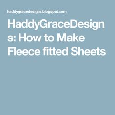 HaddyGraceDesigns: How to Make Fleece fitted Sheets