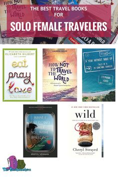 Best Travel Books for Solo Female Travelers - Featuring Eat, Pray Love; How Not To Travel The World; A Year Without Makeup; What I was Doing While You Were Breeding; and Wild.