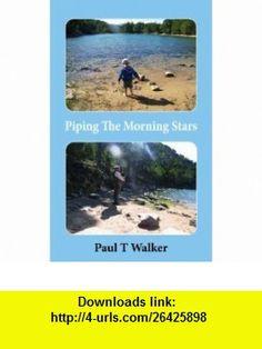 Piping the Morning Stars (9781908105394) Paul Walker , ISBN-10: 1908105399  , ISBN-13: 978-1908105394 ,  , tutorials , pdf , ebook , torrent , downloads , rapidshare , filesonic , hotfile , megaupload , fileserve