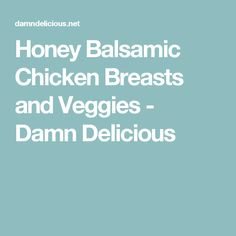Honey Balsamic Chicken Breasts and Veggies - Damn Delicious