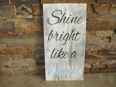 Shine Bright Like A Diamond Distressed Pallet Wood Sign by BBSIGNSDESIGNS on Etsy https://www.etsy.com/listing/246388864/shine-bright-like-a-diamond-distressed