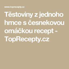 Těstoviny z jednoho hrnce s česnekovou omáčkou recept - TopRecepty.cz