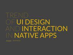 ネイティブアプリにおける、UI/インタラクションのトレンド by yosuke sato via slideshare