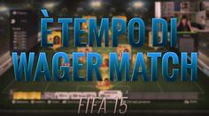 FIFA 15 - E' TEMPO DI WAGER MATCH !! FIFA 15 MATCH A SCOMMESSA