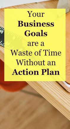 Setting effective business goals and backing them up with a clear action plan is essential.