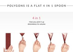 Polygons is the origami-like measuring spoon that lays flat and folds to 4 different sizes to fit your cooking and baking needs