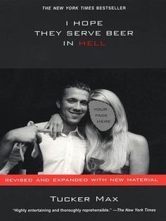 """Read """"I Hope They Serve Beer In Hell"""" by Tucker Max available from Rakuten Kobo. My name is Tucker Max, and I am an asshole. I get excessively drunk at inappropriate times, disregard social norms, indu. Reading Lists, Book Lists, Tucker Max, Books To Read, My Books, Look At You, Laughing So Hard, I Hope, Great Books"""