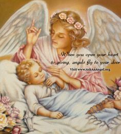 When you open your heart to giving, angels fly to your door Visit www.AskAnAngel.org