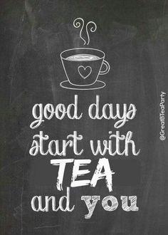 Good days start with tea...