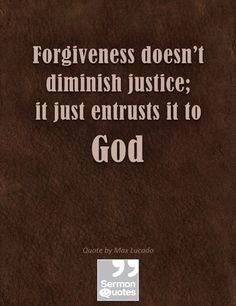 Forgiveness doesn't diminish justice; it just entrusts it to God